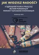 """""""Jak widzisz RADOŚĆ?"""" II Ogólnopolskiego Konkursu Plastycznego dla Osób Pozbawionych Wolności iTymczasowo Aresztowanych"""
